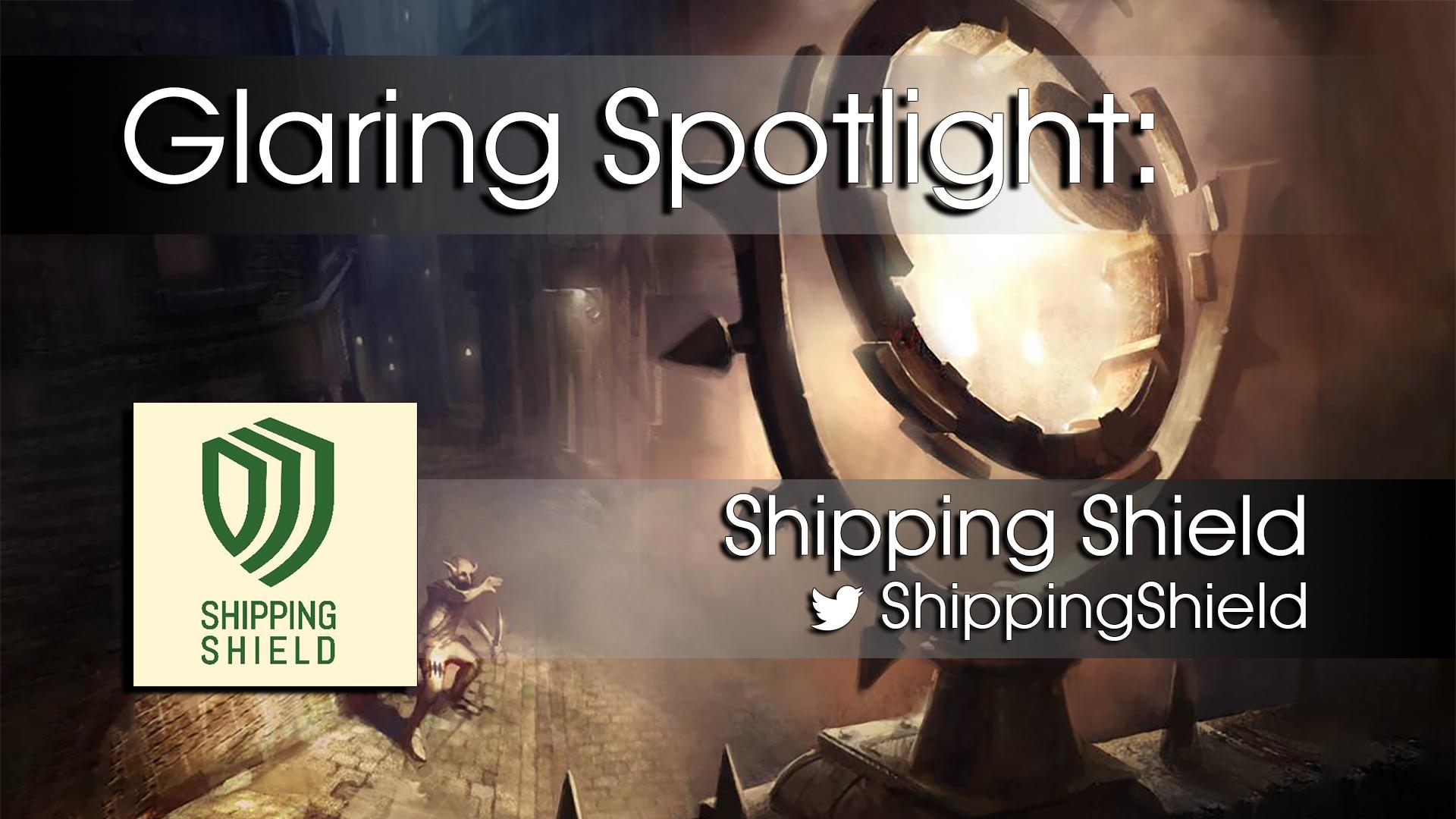 Glaring Spotlight: Shipping Shield